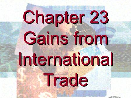 Chapter 23 Gains from International Trade Chapter 23 Gains from International Trade.