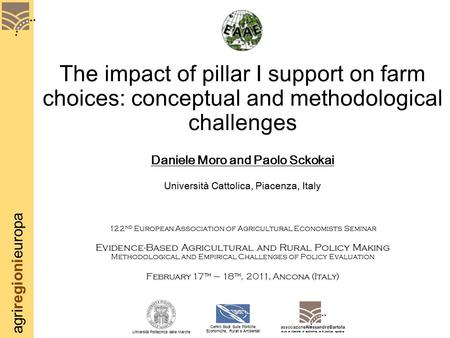 Agriregionieuropa The impact of pillar I support on farm choices: conceptual and methodological challenges Daniele Moro and Paolo Sckokai Università Cattolica,