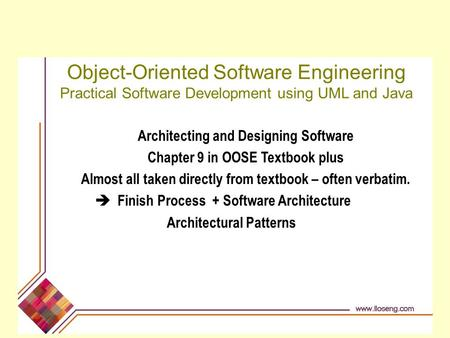 Object-Oriented Software Engineering Practical Software Development using UML and Java Architecting and Designing Software Chapter 9 in OOSE Textbook plus.