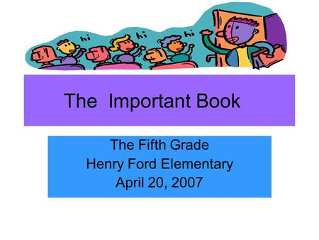 The Important Book The Fifth Grade Henry Ford Elementary April 20, 2007.