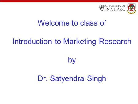 Welcome to class of Introduction to Marketing Research by Dr. Satyendra Singh.