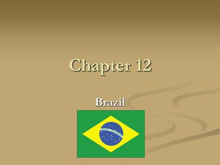 Chapter 12 Brazil. Brazil Country name: Federative Republic of Brazil, Brazil Capital: Brasilia Location: Eastern South America, bordering the Atlantic.