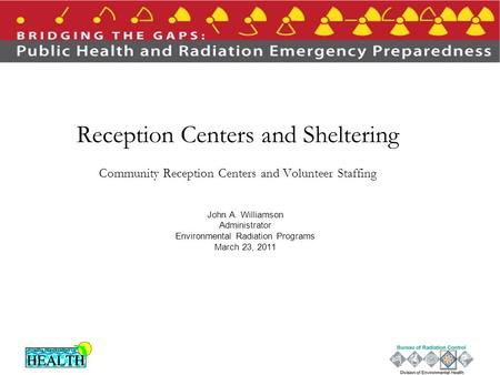 Reception Centers and Sheltering Community Reception Centers and Volunteer Staffing John A. Williamson Administrator Environmental Radiation Programs March.