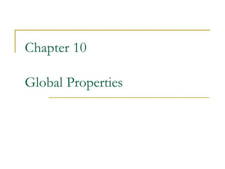 Chapter 10 Global Properties. Unstable Predicate Detection A predicate is stable if, once it becomes true it remains true Snapshot algorithm is not useful.
