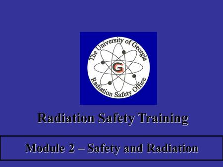 Radiation Safety Training Module 2 – Safety and Radiation.