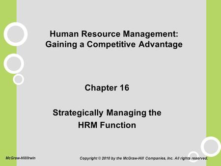 Human Resource Management: Gaining a Competitive Advantage Chapter 16 Strategically Managing the HRM Function Copyright © 2010 by the McGraw-Hill Companies,