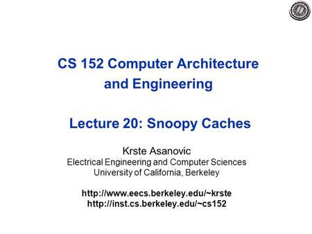 CS 152 Computer Architecture and Engineering Lecture 20: Snoopy Caches Krste Asanovic Electrical Engineering and Computer Sciences University of California,
