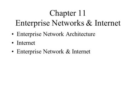 Chapter 11 Enterprise Networks & Internet Enterprise Network Architecture Internet Enterprise Network & Internet.