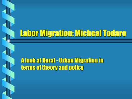 Labor Migration: Micheal Todaro