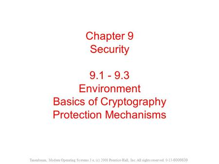 Chapter 9 Security 9.1 - 9.3 Environment Basics of Cryptography Protection Mechanisms Tanenbaum, Modern Operating Systems 3 e, (c) 2008 Prentice-Hall,