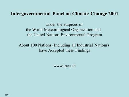 JJM Intergovernmental Panel on Climate Change 2001 Under the auspices of the World Meteorological Organization and the United Nations Environmental Program.