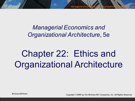 Managerial Economics and Organizational Architecture, 5e Managerial Economics and Organizational Architecture, 5e Chapter 22: Ethics and Organizational.