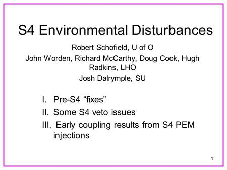 "1 S4 Environmental Disturbances Robert Schofield, U of O John Worden, Richard McCarthy, Doug Cook, Hugh Radkins, LHO Josh Dalrymple, SU I.Pre-S4 ""fixes"""