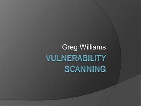 Greg Williams. IT Security Program  Objective is to maintain integrity of University systems  Minimum Security Standard 12/5/2010Greg Williams CS591.
