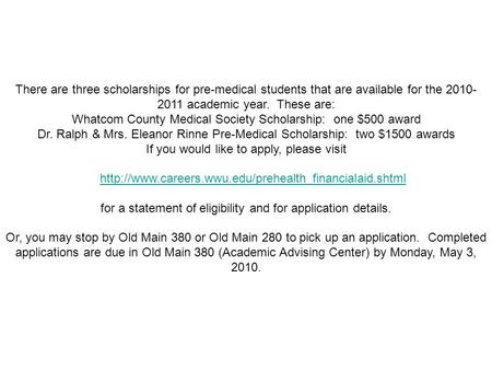 There are three scholarships for pre-medical students that are available for the 2010- 2011 academic year. These are: Whatcom County Medical Society Scholarship:
