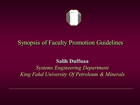 Synopsis of Faculty Promotion Guidelines Salih Duffuaa Systems Engineering Department King Fahd University Of Petroleum & Minerals.