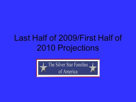 Last Half of 2009/First Half of 2010 Projections.