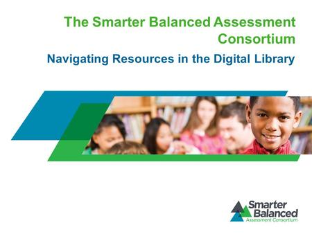 The Smarter Balanced Assessment Consortium Navigating Resources in the Digital Library.