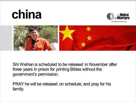 China Shi Weihan is scheduled to be released in November after three years in prison for printing Bibles without the government's permission. PRAY he will.