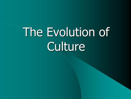 "The Evolution of Culture. ""Culture"" has had 150 different definitions Four major classes of cultural definitions  Rules for behaviour or conduct  Ideas."