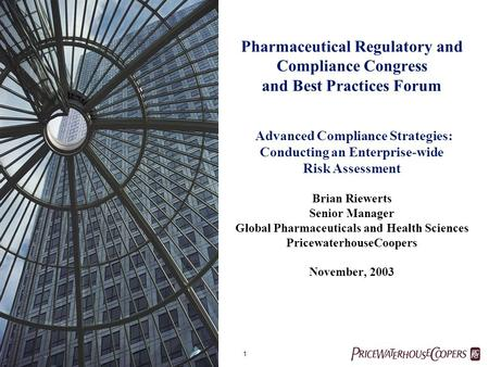 1 Pharmaceutical Regulatory and Compliance Congress and Best Practices Forum Advanced Compliance Strategies: Conducting an Enterprise-wide Risk Assessment.