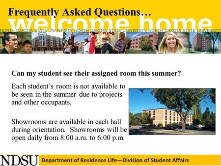 Frequently Asked Questions… Can my student see their assigned room this summer? Each student's room is not available to be seen in the summer due to projects.