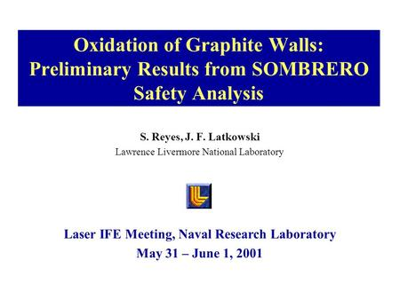 Oxidation of Graphite Walls: Preliminary Results from SOMBRERO Safety Analysis S. Reyes, J. F. Latkowski Lawrence Livermore National Laboratory Laser IFE.