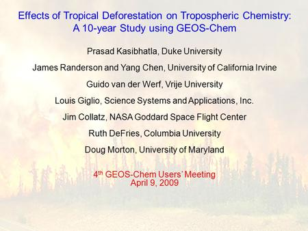 Effects of Tropical Deforestation on Tropospheric Chemistry: A 10-year Study using GEOS-Chem Prasad Kasibhatla, Duke University James Randerson and Yang.