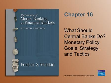 Chapter 16 What Should Central Banks Do? Monetary Policy Goals, Strategy, and Tactics.