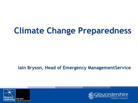 Climate Change Preparedness Iain Bryson, Head of Emergency ManagementService.
