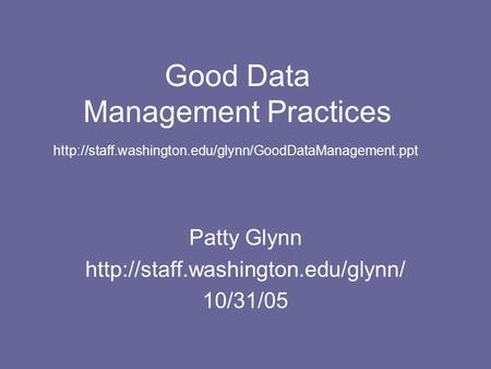 Good Data Management Practices Patty Glynn  10/31/05