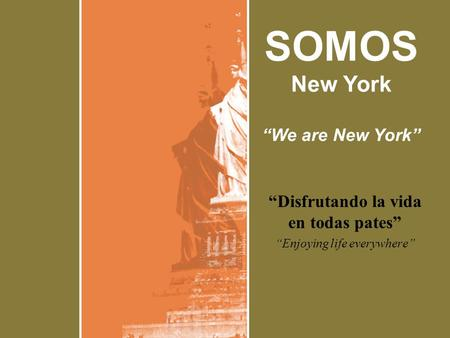 """Disfrutando la vida en todas pates"" ""Enjoying life everywhere"" SOMOS New York ""We are New York"""