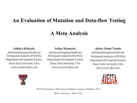 An Evaluation of Mutation and Data-flow Testing A Meta Analysis Sahitya Kakarla AdVanced Empirical Software Testing and Analysis (AVESTA) Department of.