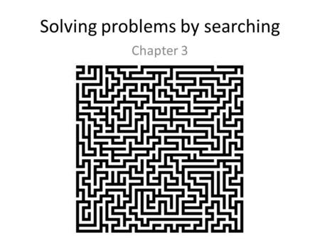 Solving problems by searching Chapter 3. Search We will consider the problem of designing goal- based agents in fully observable, deterministic, discrete,