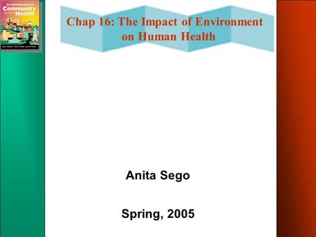 Chap 16: The Impact of Environment on Human Health Anita Sego Spring, 2005.