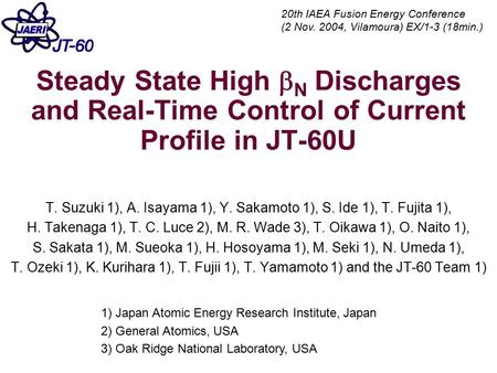 Steady State High  N Discharges and Real-Time Control of Current Profile in JT-60U T. Suzuki 1), A. Isayama 1), Y. Sakamoto 1), S. Ide 1), T. Fujita 1),