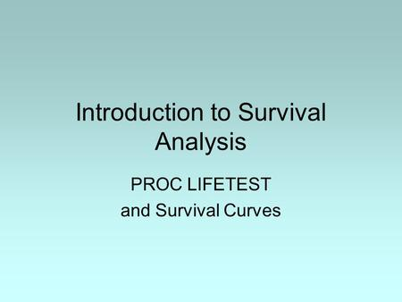 Introduction to Survival Analysis PROC LIFETEST and Survival Curves.