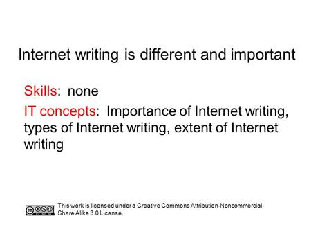 Internet writing is different and important Skills: none IT concepts: Importance of Internet writing, types of Internet writing, extent of Internet writing.