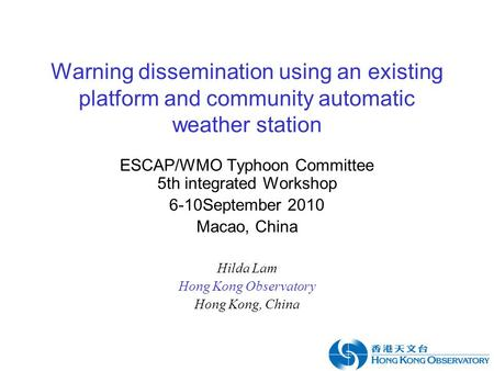 Warning dissemination using an existing platform and community automatic weather station ESCAP/WMO Typhoon Committee 5th integrated Workshop 6-10September.