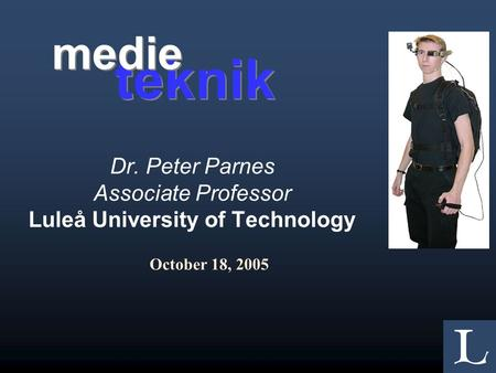 Dr. Peter Parnes Associate Professor Luleå University of Technology October 18, 2005 teknik medie.