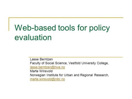 Web-based tools for policy evaluation Lasse Berntzen Faculty of Social Science, Vestfold University College, Marte Winsvold Norwegian.