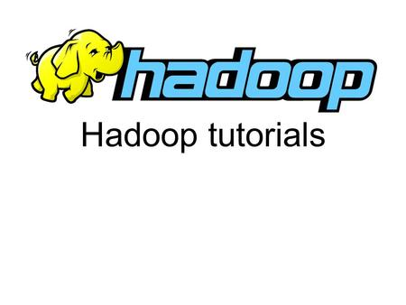 Hadoop tutorials. Todays agenda Hadoop Introduction and Architecture Hadoop Distributed File System MapReduce Spark 2.