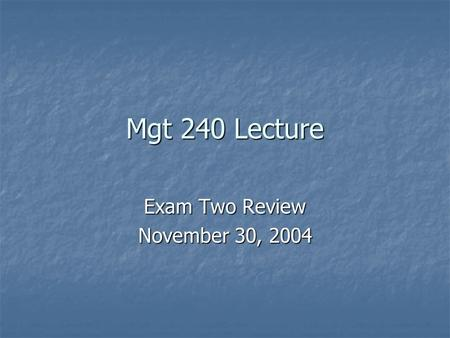 Mgt 240 Lecture Exam Two Review November 30, 2004.