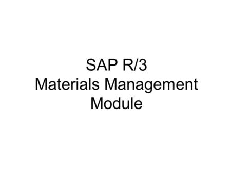 SAP R/3 Materials Management Module. Materials Management Procurement Inventory Management Warehousing Material Master Materials Planning Hazardous Materials.