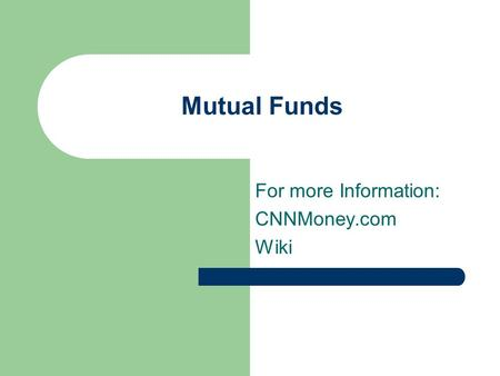 Mutual Funds For more Information: CNNMoney.com Wiki.