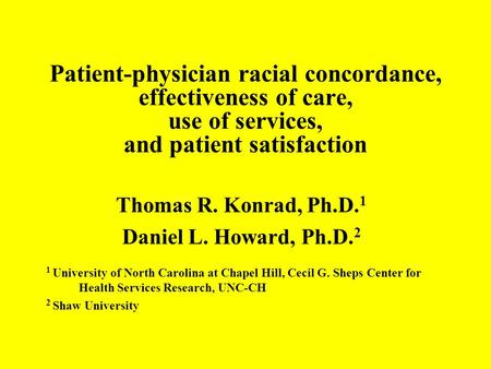 Patient-physician racial concordance, effectiveness of care, use of services, and patient satisfaction Thomas R. Konrad, Ph.D. 1 Daniel L. Howard, Ph.D.