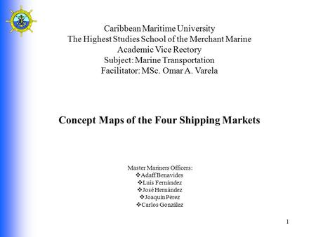 Caribbean Maritime University The Highest Studies School of the Merchant Marine Academic Vice Rectory Subject: Marine Transportation Facilitator: MSc.