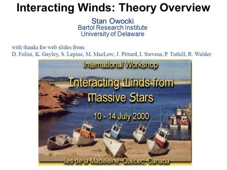 Interacting Winds: Theory Overview Stan Owocki Bartol Research Institute University of Delaware with thanks for web slides from: D. Folini, K. Gayley,