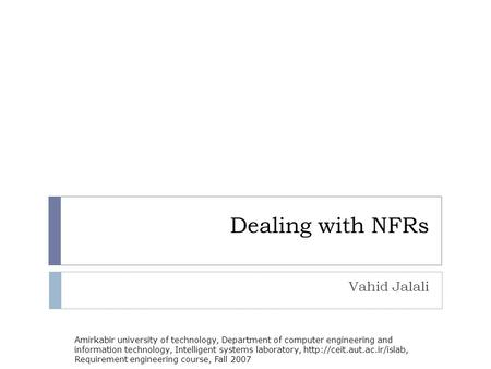 Dealing with NFRs Vahid Jalali Amirkabir university of technology, Department of computer engineering and information technology, Intelligent systems laboratory,