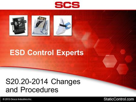 © 2015 Desco Industries Inc. StaticControl.com ESD Control Experts S20.20-2014 Changes and Procedures.